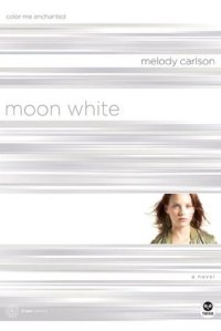 Moon White: Color Me Enchanted Melody Carlson