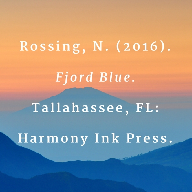 Rossing, N. (2016). Fjord Blue. Tallahassee, FL- Harmony Ink Press.