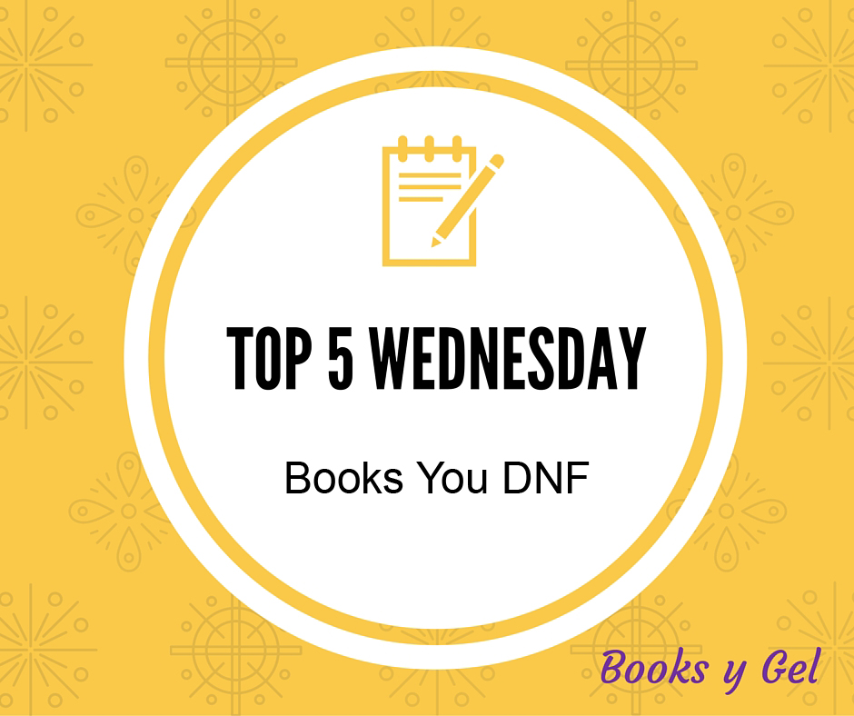 Top 5 Wednesday Books You DNF Books y Gel