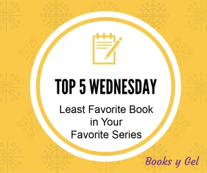 Top 5 Wednesday Least Favorite Book in Your Favorite Series Books y Gel